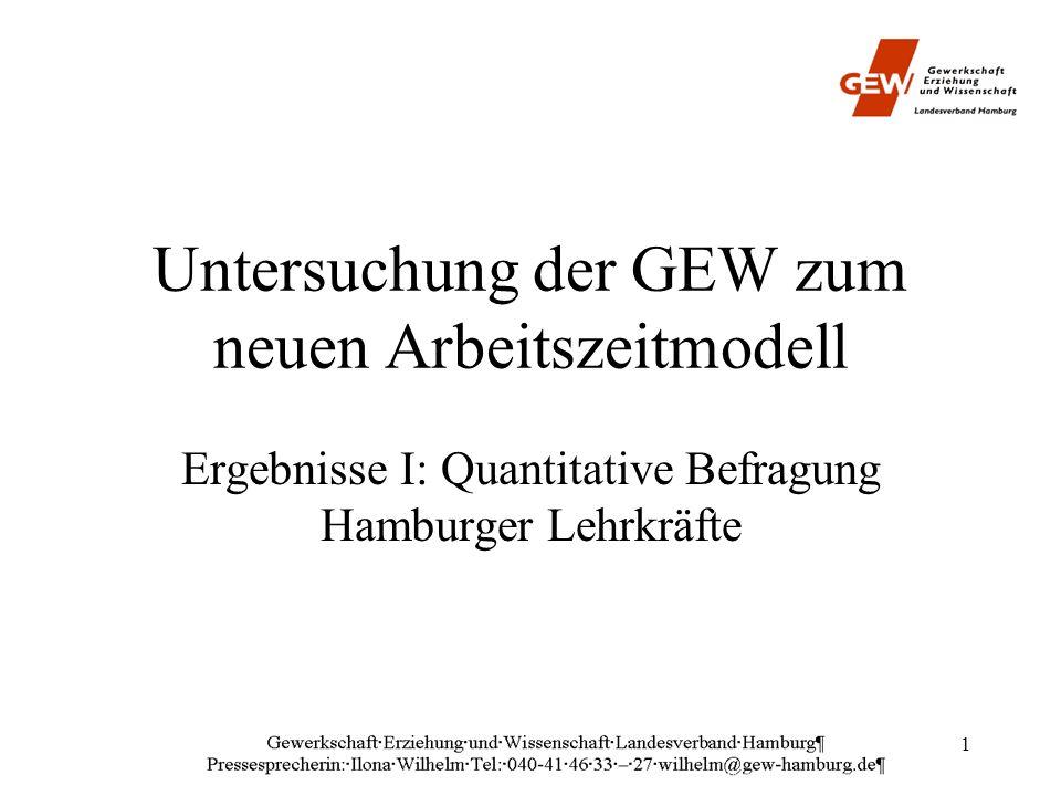 1 Untersuchung der GEW zum neuen Arbeitszeitmodell Ergebnisse I: Quantitative Befragung Hamburger Lehrkräfte