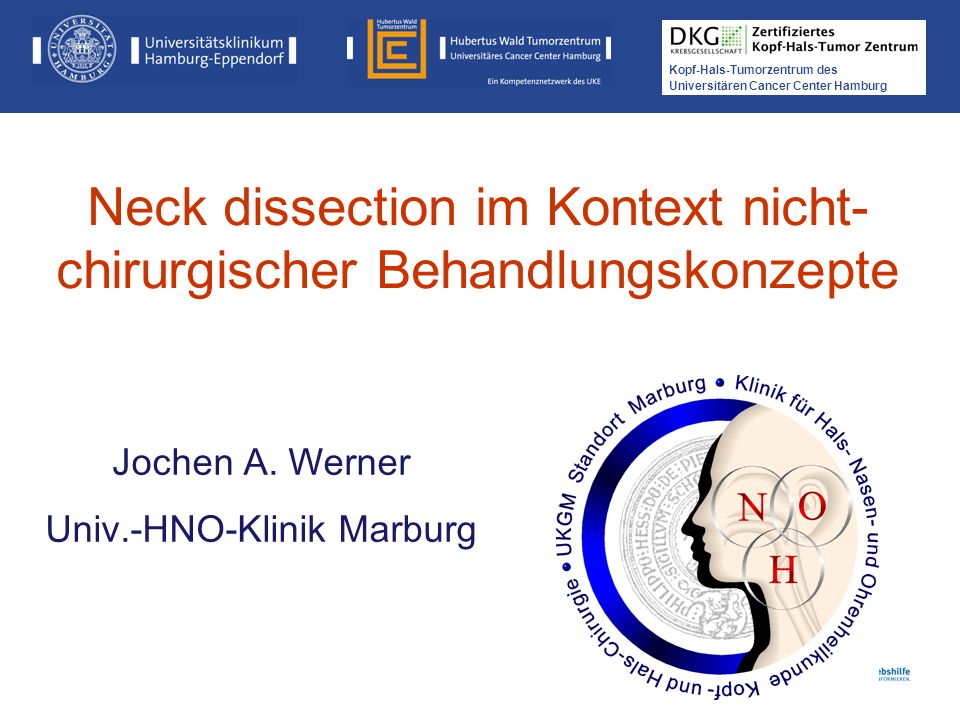 Kopf-Hals-Tumorzentrum des Universitären Cancer Center Hamburg Neck dissection im Kontext nicht- chirurgischer Behandlungskonzepte Jochen A. Werner Un
