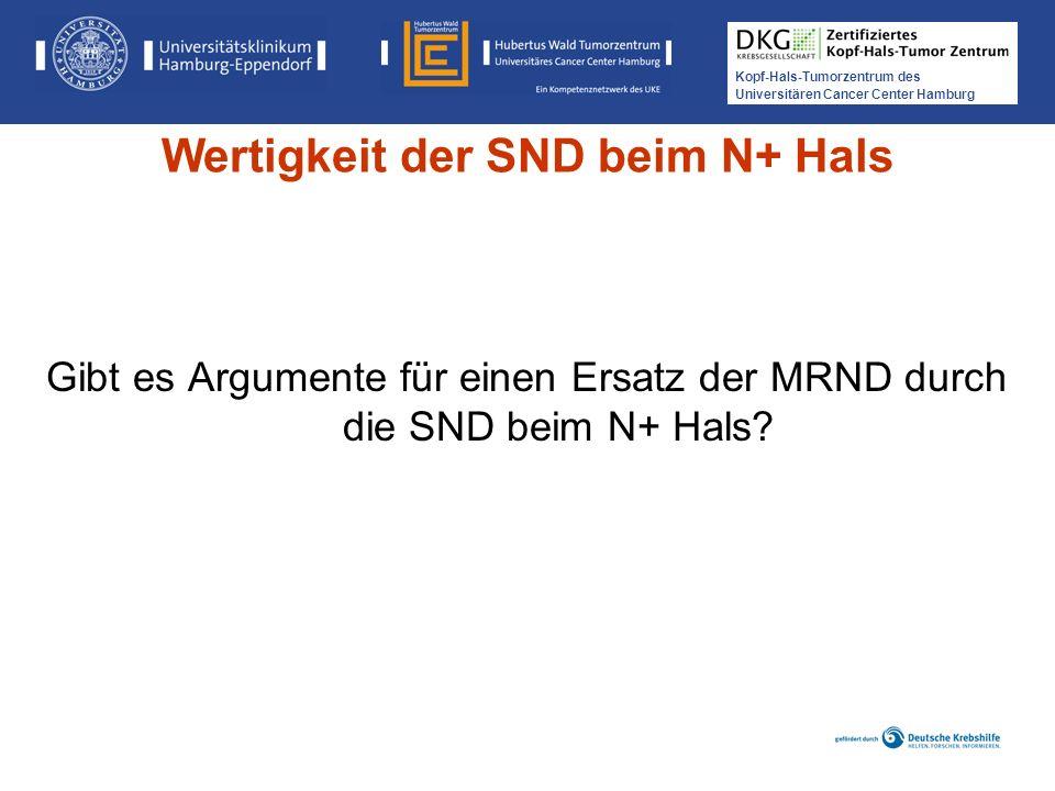 Kopf-Hals-Tumorzentrum des Universitären Cancer Center Hamburg Gibt es Argumente für einen Ersatz der MRND durch die SND beim N+ Hals? Wertigkeit der