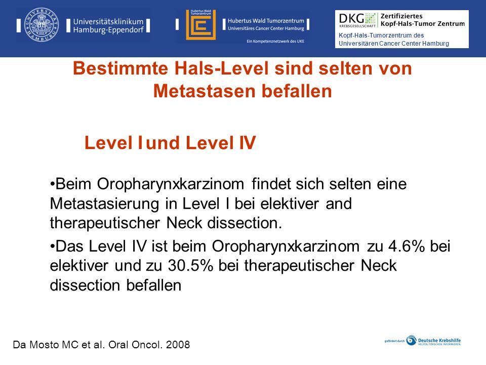 Kopf-Hals-Tumorzentrum des Universitären Cancer Center Hamburg Beim Oropharynxkarzinom findet sich selten eine Metastasierung in Level I bei elektiver