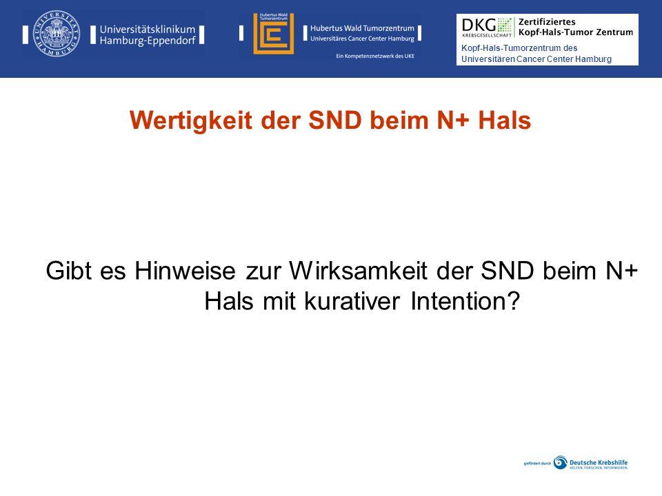 Kopf-Hals-Tumorzentrum des Universitären Cancer Center Hamburg Gibt es Hinweise zur Wirksamkeit der SND beim N+ Hals mit kurativer Intention? Wertigke