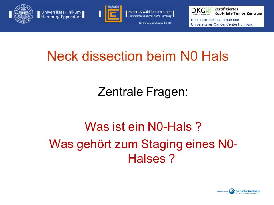 Kopf-Hals-Tumorzentrum des Universitären Cancer Center Hamburg Zentrale Fragen: Was ist ein N0-Hals ? Was gehört zum Staging eines N0- Halses ? Neck d