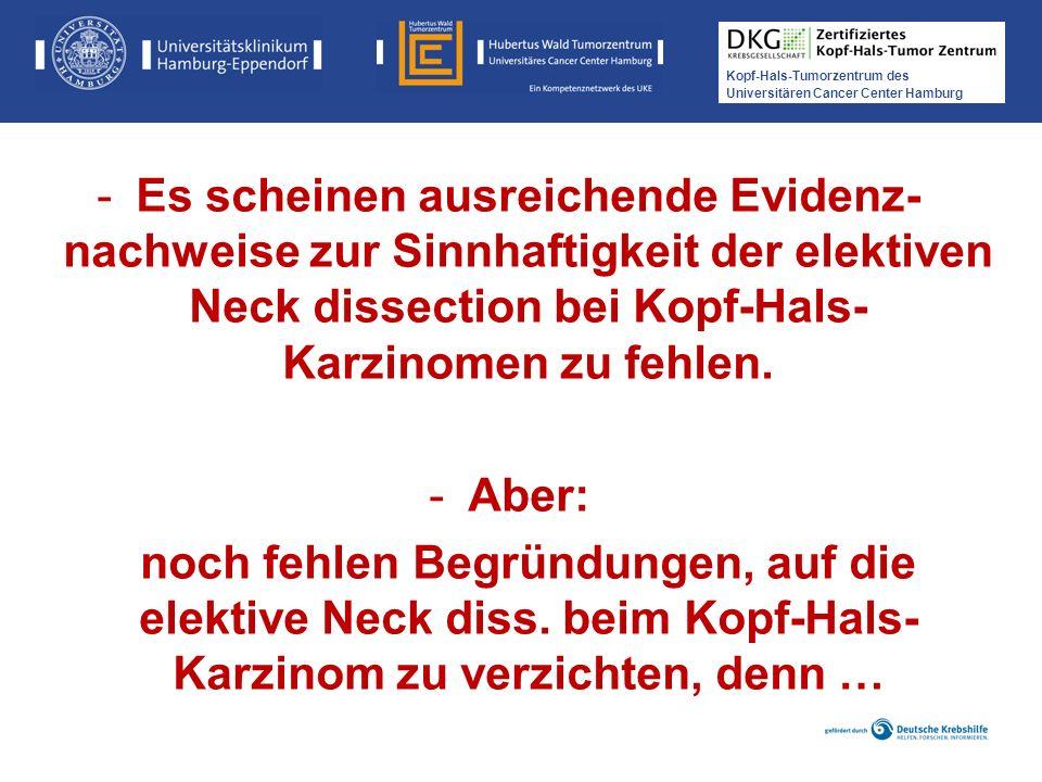 Kopf-Hals-Tumorzentrum des Universitären Cancer Center Hamburg -Es scheinen ausreichende Evidenz- nachweise zur Sinnhaftigkeit der elektiven Neck diss