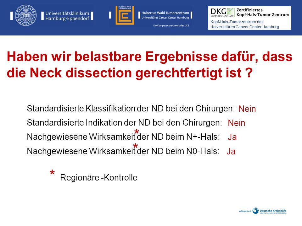 Kopf-Hals-Tumorzentrum des Universitären Cancer Center Hamburg Haben wir belastbare Ergebnisse dafür, dass die Neck dissection gerechtfertigt ist ? St