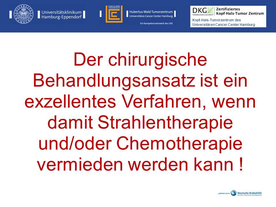 Kopf-Hals-Tumorzentrum des Universitären Cancer Center Hamburg Der chirurgische Behandlungsansatz ist ein exzellentes Verfahren, wenn damit Strahlenth