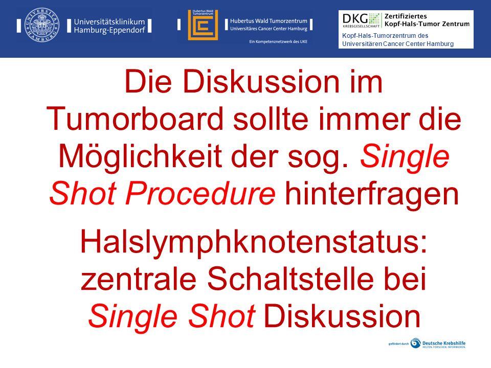 Kopf-Hals-Tumorzentrum des Universitären Cancer Center Hamburg Die Diskussion im Tumorboard sollte immer die Möglichkeit der sog. Single Shot Procedur