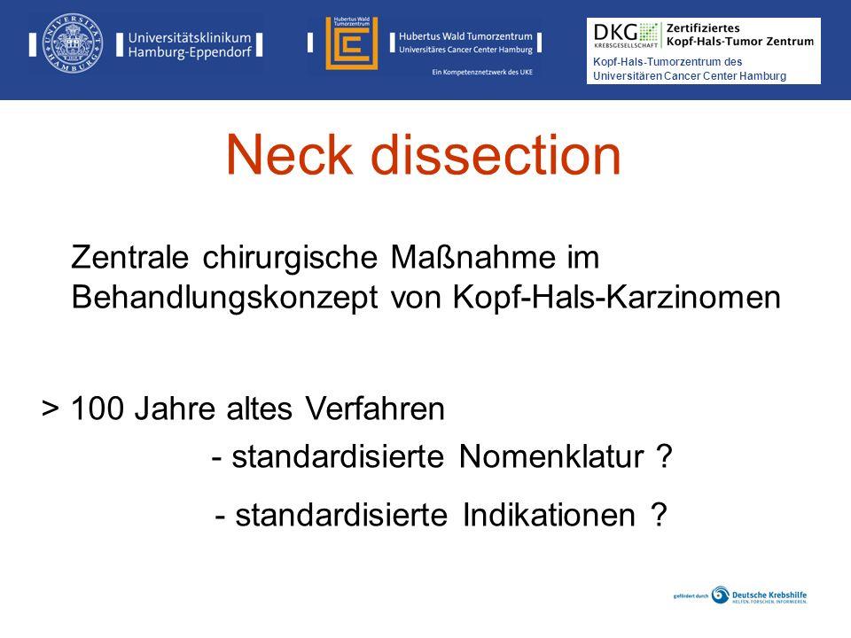 Kopf-Hals-Tumorzentrum des Universitären Cancer Center Hamburg Neck dissection Zentrale chirurgische Maßnahme im Behandlungskonzept von Kopf-Hals-Karz