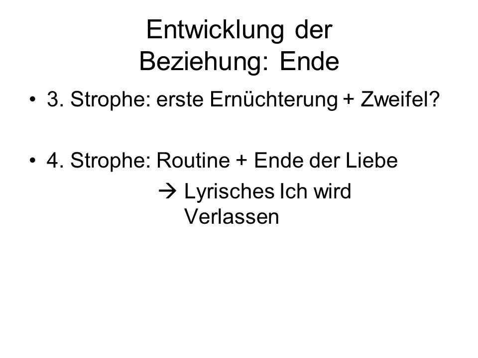 Entwicklung der Beziehung: Ende 3.Strophe: erste Ernüchterung + Zweifel.
