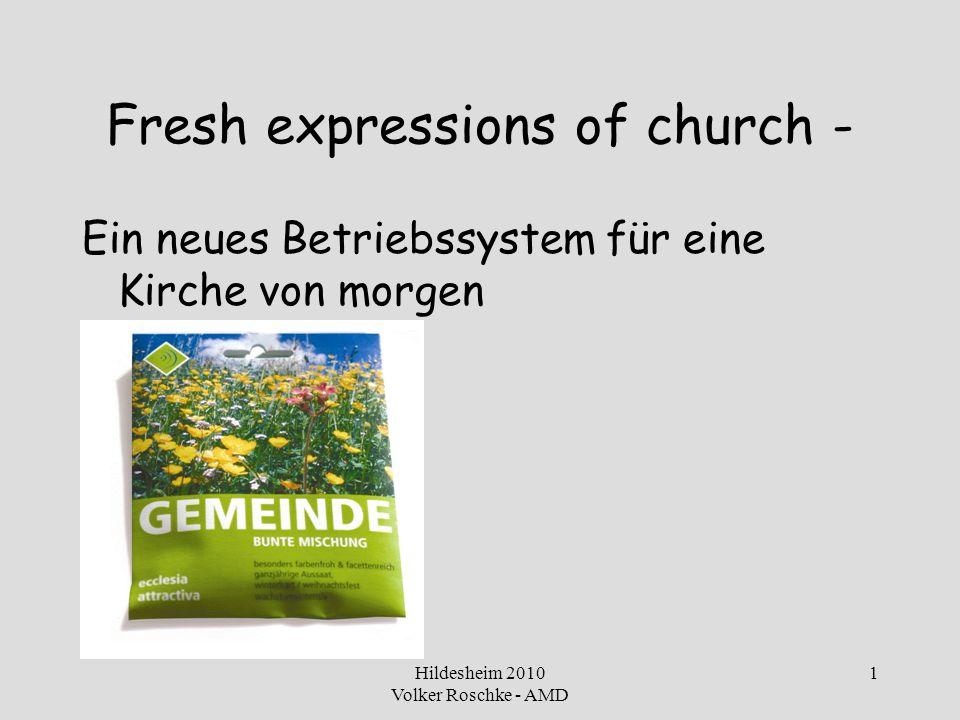 Hildesheim 2010 Volker Roschke - AMD 2 Fresh expressions of church - Ein neues Betriebssystem für eine Kirche von morgen Wer Visionen hat, der soll zum Arzt gehen.