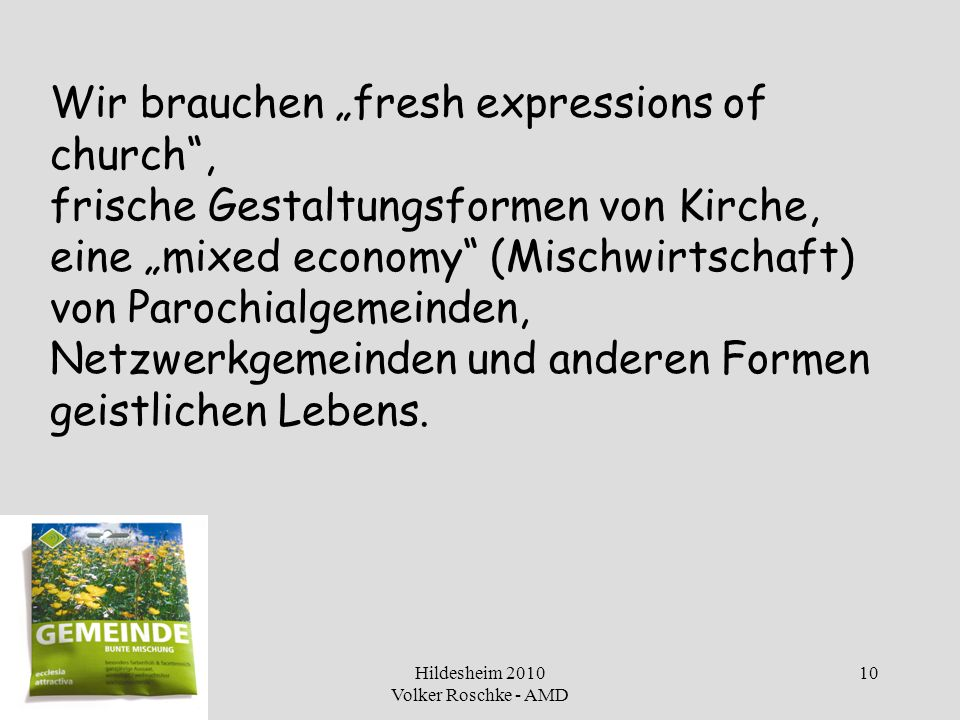 Hildesheim 2010 Volker Roschke - AMD 10 Wir brauchen fresh expressions of church, frische Gestaltungsformen von Kirche, eine mixed economy (Mischwirts