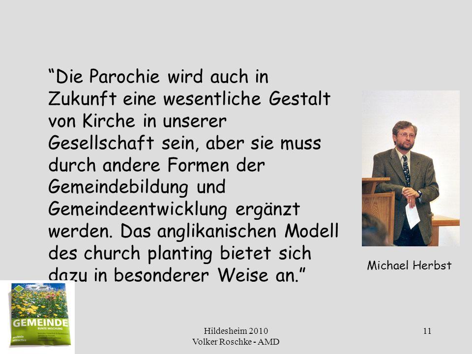 Hildesheim 2010 Volker Roschke - AMD 11 Die Parochie wird auch in Zukunft eine wesentliche Gestalt von Kirche in unserer Gesellschaft sein, aber sie m