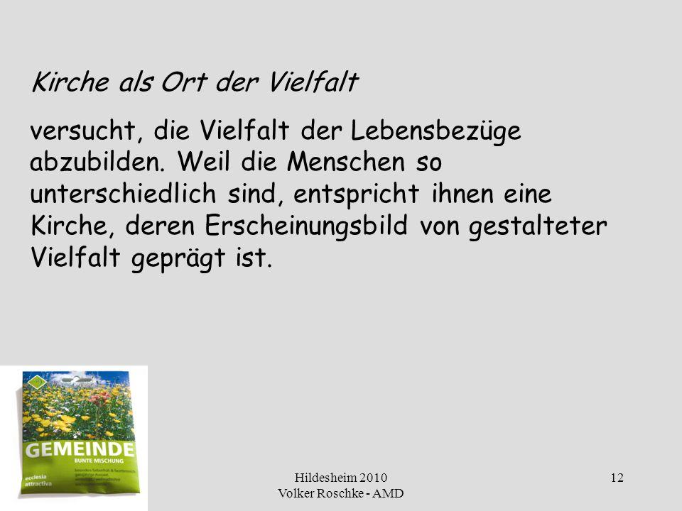 Hildesheim 2010 Volker Roschke - AMD 12 Kirche als Ort der Vielfalt versucht, die Vielfalt der Lebensbezüge abzubilden. Weil die Menschen so unterschi