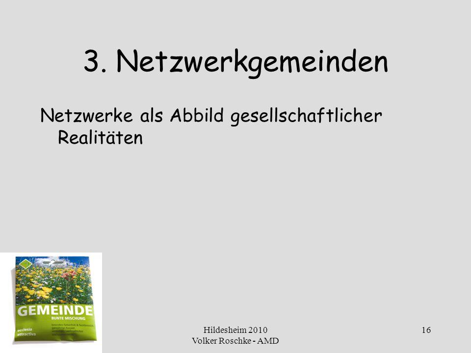 Hildesheim 2010 Volker Roschke - AMD 16 3. Netzwerkgemeinden Netzwerke als Abbild gesellschaftlicher Realitäten