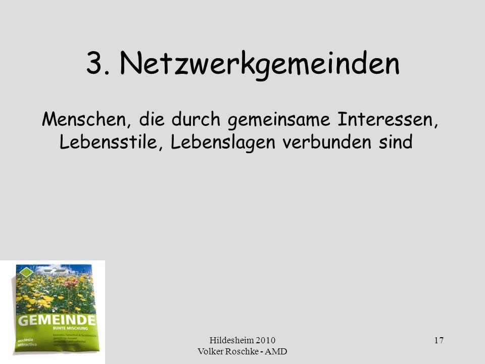 Hildesheim 2010 Volker Roschke - AMD 17 3. Netzwerkgemeinden Menschen, die durch gemeinsame Interessen, Lebensstile, Lebenslagen verbunden sind