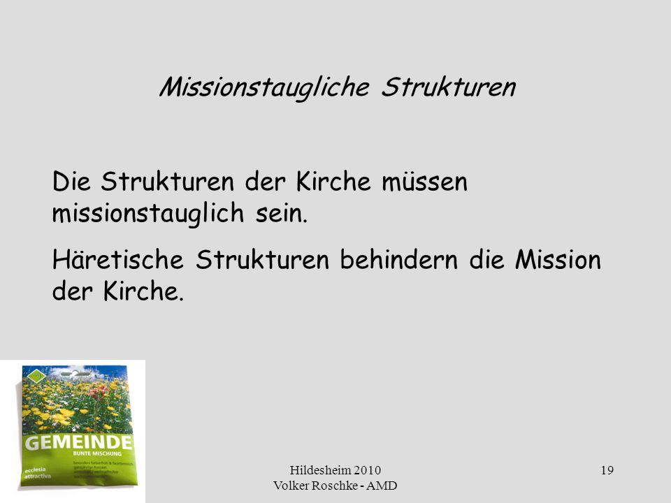 Hildesheim 2010 Volker Roschke - AMD 19 Missionstaugliche Strukturen Die Strukturen der Kirche müssen missionstauglich sein. Häretische Strukturen beh