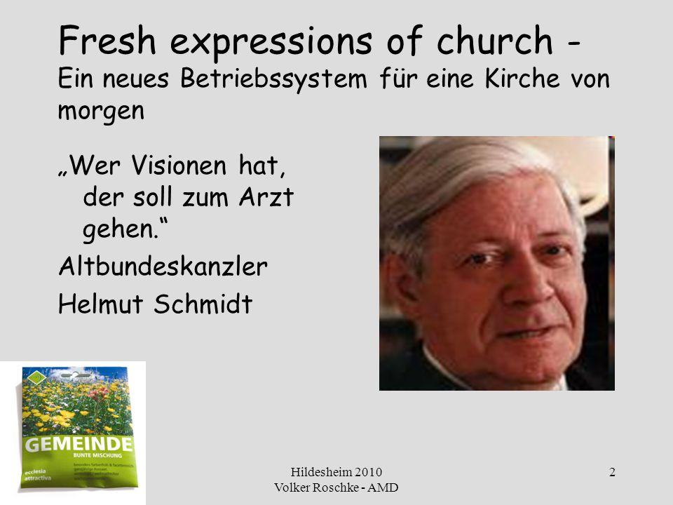 Hildesheim 2010 Volker Roschke - AMD 13 Kirche als Ort der Vielfalt 1.Multiple Gemeinschaften unter dem Dach einer Gemeinde 2.Neue Gemeinden oder Gemeindeinitiativen an einem neuen Ort 3.Netzwerkgemeinden