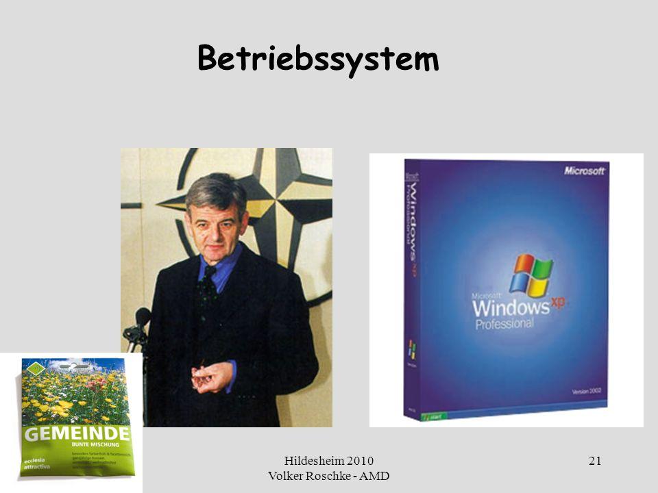 Hildesheim 2010 Volker Roschke - AMD 21 Betriebssystem