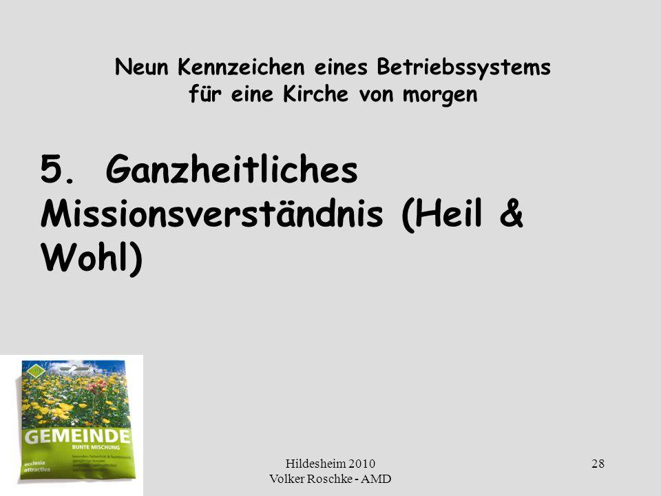 Hildesheim 2010 Volker Roschke - AMD 28 Neun Kennzeichen eines Betriebssystems für eine Kirche von morgen 5.Ganzheitliches Missionsverständnis (Heil &