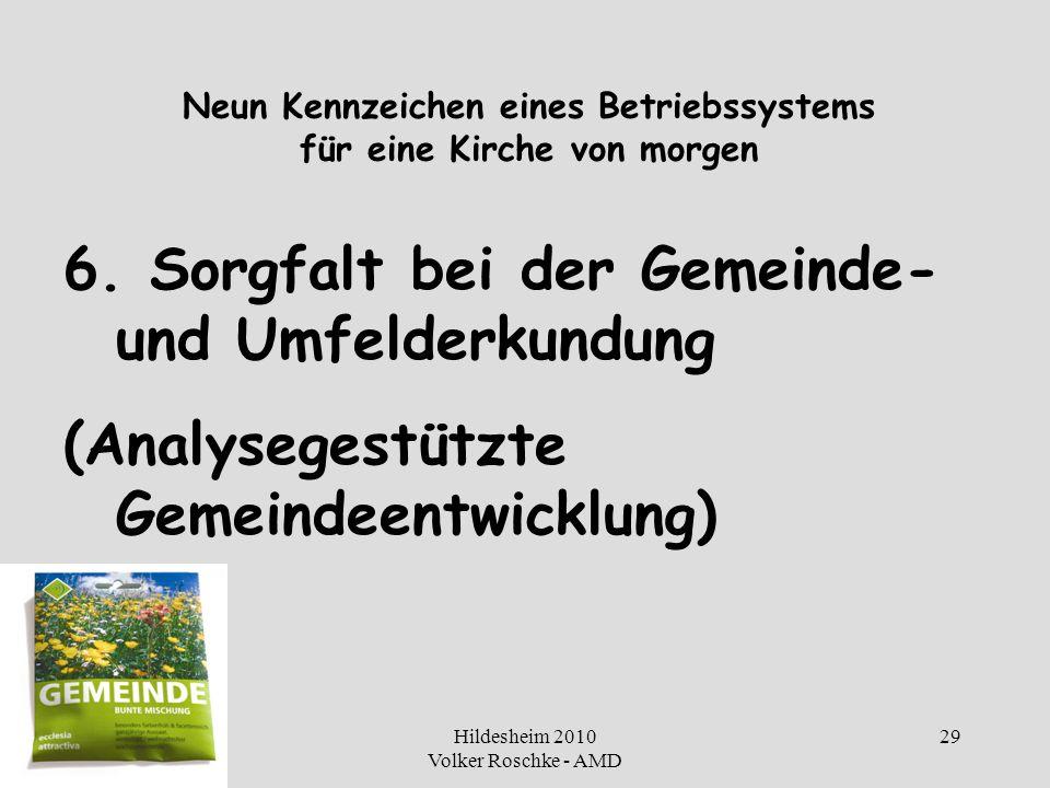 Hildesheim 2010 Volker Roschke - AMD 29 Neun Kennzeichen eines Betriebssystems für eine Kirche von morgen 6. Sorgfalt bei der Gemeinde- und Umfelderku