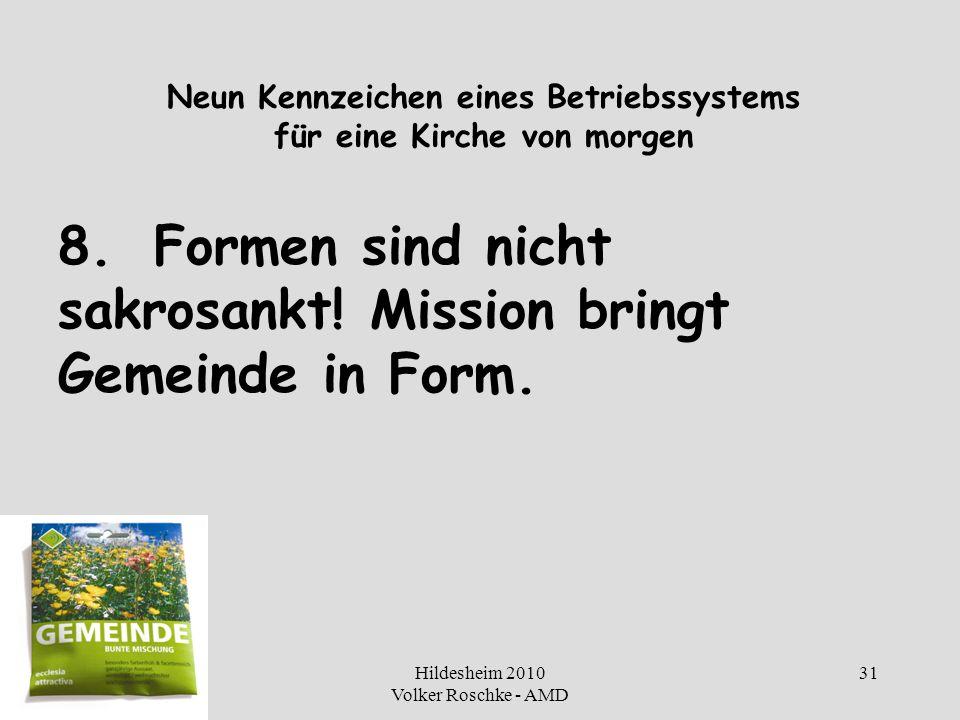 Hildesheim 2010 Volker Roschke - AMD 31 Neun Kennzeichen eines Betriebssystems für eine Kirche von morgen 8.Formen sind nicht sakrosankt! Mission brin