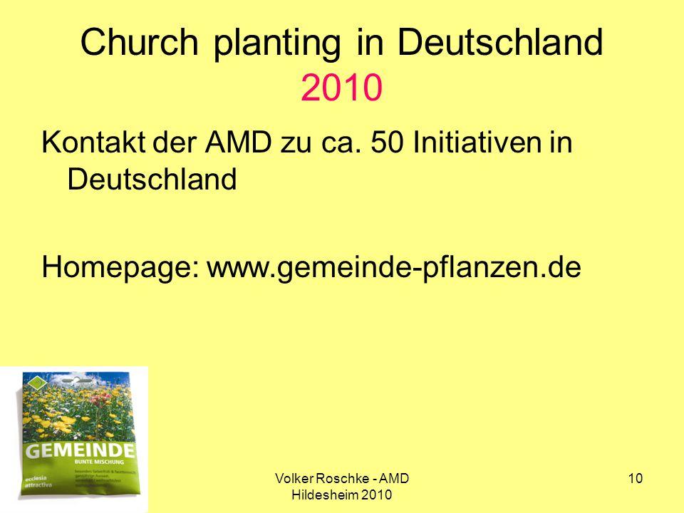 Volker Roschke - AMD Hildesheim 2010 10 Church planting in Deutschland 2010 Kontakt der AMD zu ca. 50 Initiativen in Deutschland Homepage: www.gemeind