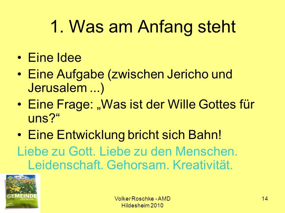 Volker Roschke - AMD Hildesheim 2010 14 1. Was am Anfang steht Eine Idee Eine Aufgabe (zwischen Jericho und Jerusalem...) Eine Frage: Was ist der Will