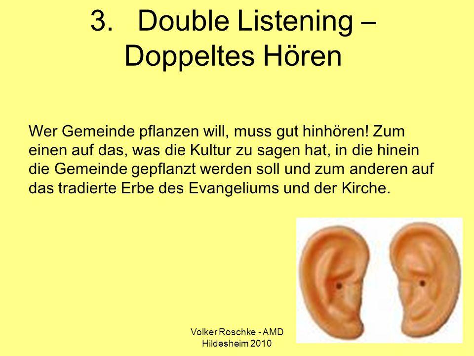 Volker Roschke - AMD Hildesheim 2010 16 3.Double Listening – Doppeltes Hören Wer Gemeinde pflanzen will, muss gut hinhören! Zum einen auf das, was die