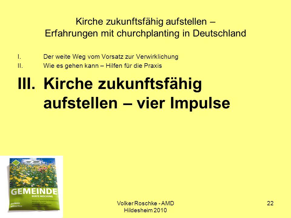 Volker Roschke - AMD Hildesheim 2010 22 Kirche zukunftsfähig aufstellen – Erfahrungen mit churchplanting in Deutschland I.Der weite Weg vom Vorsatz zu