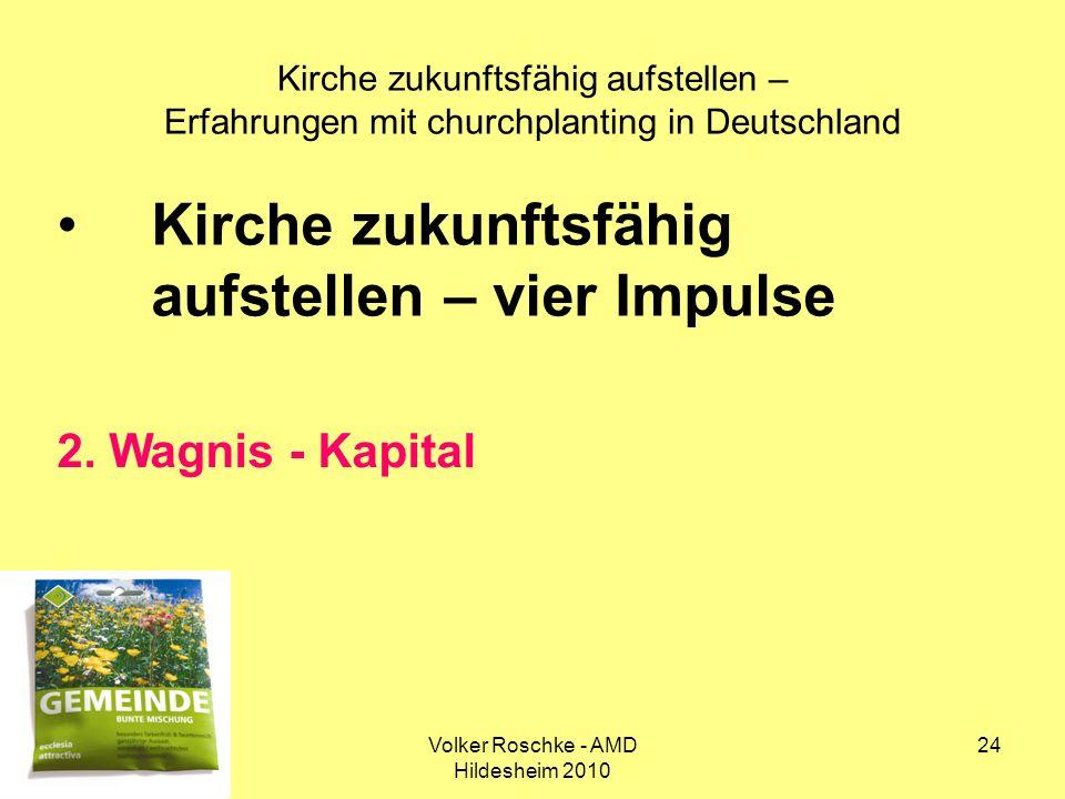 Volker Roschke - AMD Hildesheim 2010 24 Kirche zukunftsfähig aufstellen – Erfahrungen mit churchplanting in Deutschland Kirche zukunftsfähig aufstelle