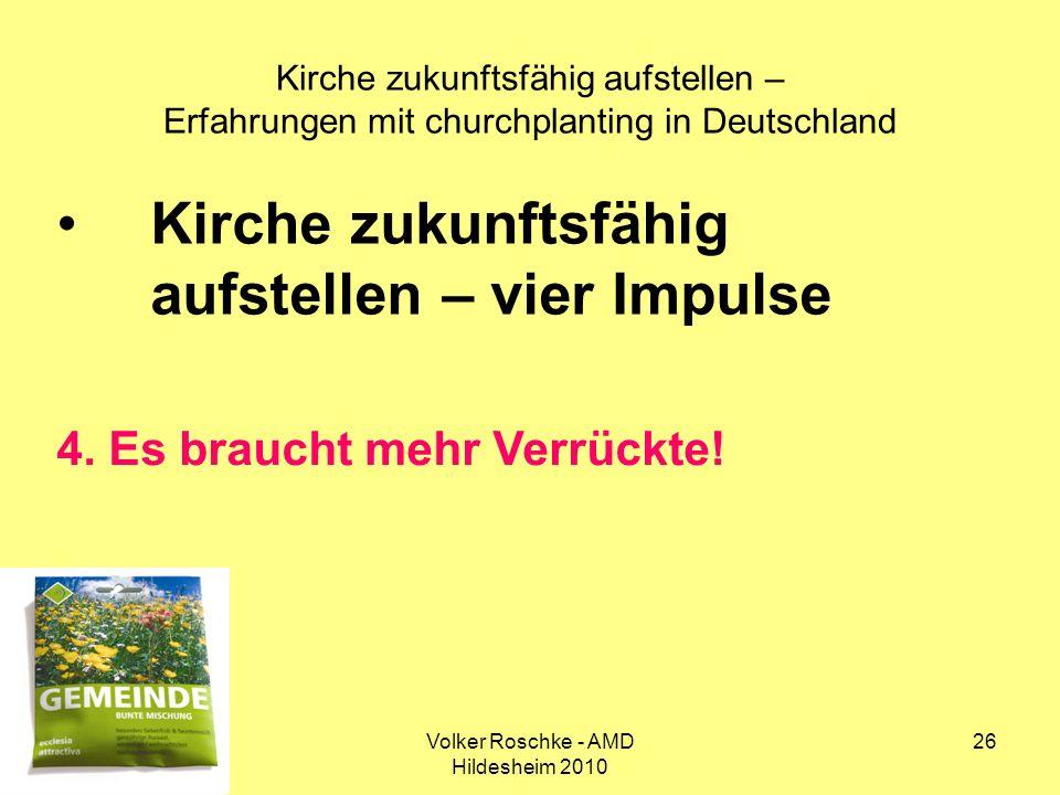 Volker Roschke - AMD Hildesheim 2010 26 Kirche zukunftsfähig aufstellen – Erfahrungen mit churchplanting in Deutschland Kirche zukunftsfähig aufstelle