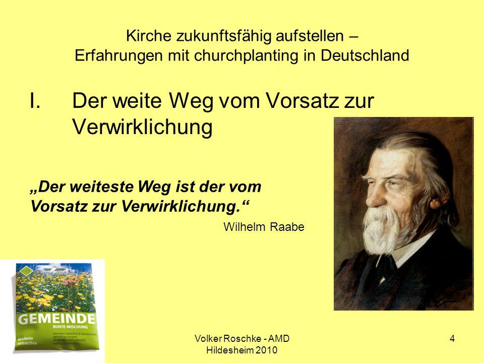 Volker Roschke - AMD Hildesheim 2010 25 Kirche zukunftsfähig aufstellen – Erfahrungen mit churchplanting in Deutschland Kirche zukunftsfähig aufstellen – vier Impulse 3.
