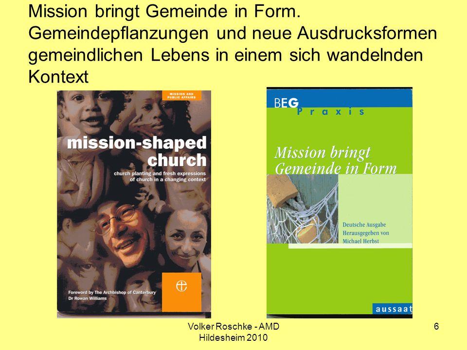 Volker Roschke - AMD Hildesheim 2010 6 Mission bringt Gemeinde in Form. Gemeindepflanzungen und neue Ausdrucksformen gemeindlichen Lebens in einem sic