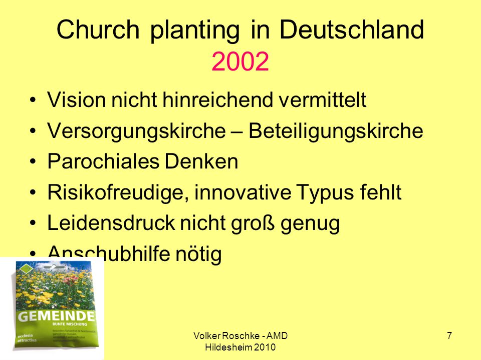 Volker Roschke - AMD Hildesheim 2010 7 Church planting in Deutschland 2002 Vision nicht hinreichend vermittelt Versorgungskirche – Beteiligungskirche