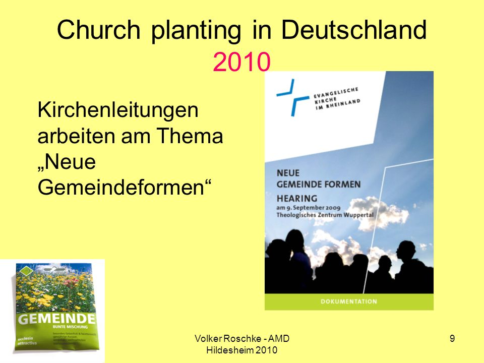 Volker Roschke - AMD Hildesheim 2010 9 Church planting in Deutschland 2010 Kirchenleitungen arbeiten am Thema Neue Gemeindeformen