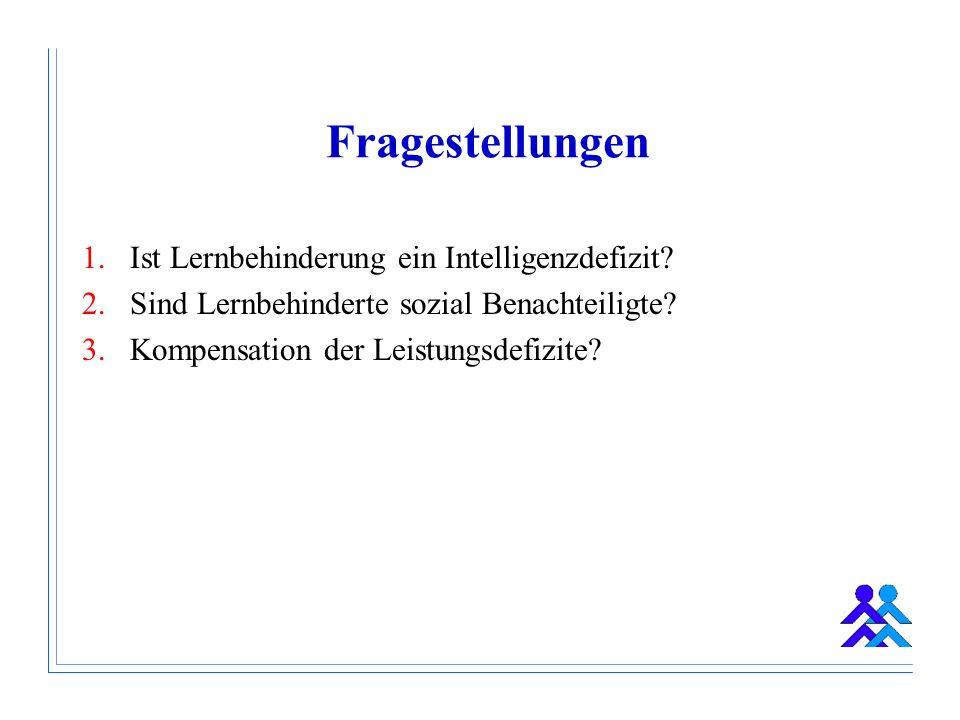 Fragestellungen 1.Ist Lernbehinderung ein Intelligenzdefizit.