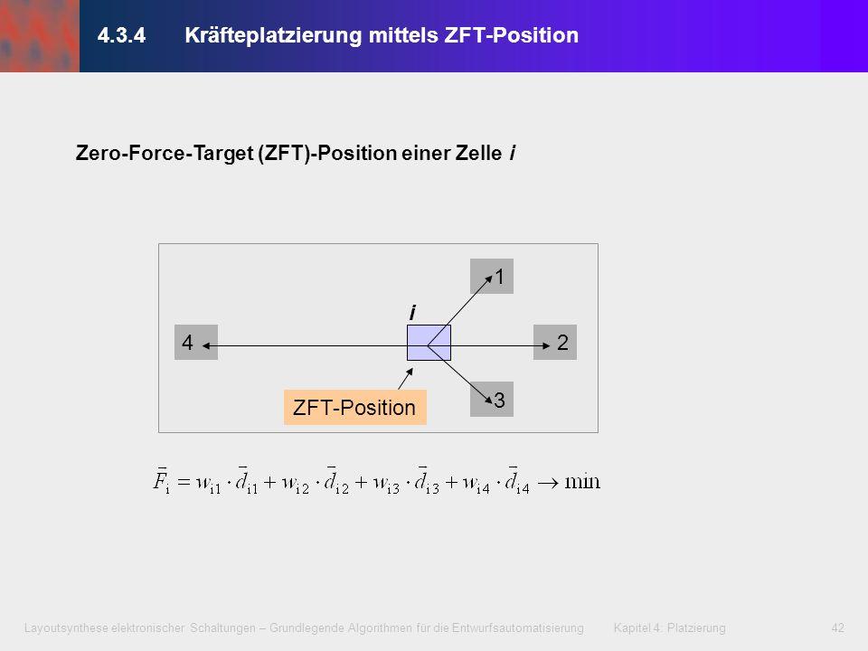 Layoutsynthese elektronischer Schaltungen – Grundlegende Algorithmen für die Entwurfsautomatisierung Kapitel 4: Platzierung42 1 2 3 4 i ZFT-Position 4