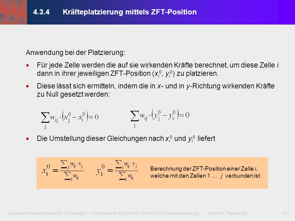 Layoutsynthese elektronischer Schaltungen – Grundlegende Algorithmen für die Entwurfsautomatisierung Kapitel 4: Platzierung43 Anwendung bei der Platzi