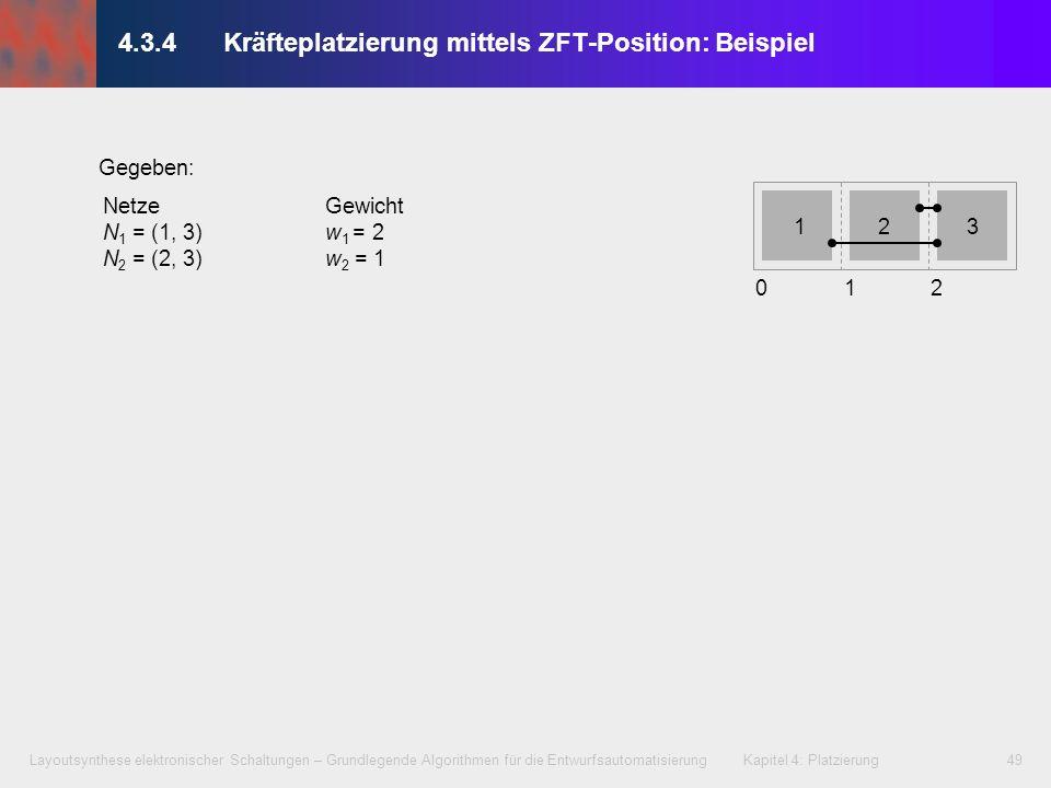 Layoutsynthese elektronischer Schaltungen – Grundlegende Algorithmen für die Entwurfsautomatisierung Kapitel 4: Platzierung49 NetzeGewicht N 1 = (1, 3