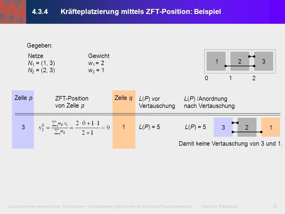 Layoutsynthese elektronischer Schaltungen – Grundlegende Algorithmen für die Entwurfsautomatisierung Kapitel 4: Platzierung50 NetzeGewicht N 1 = (1, 3