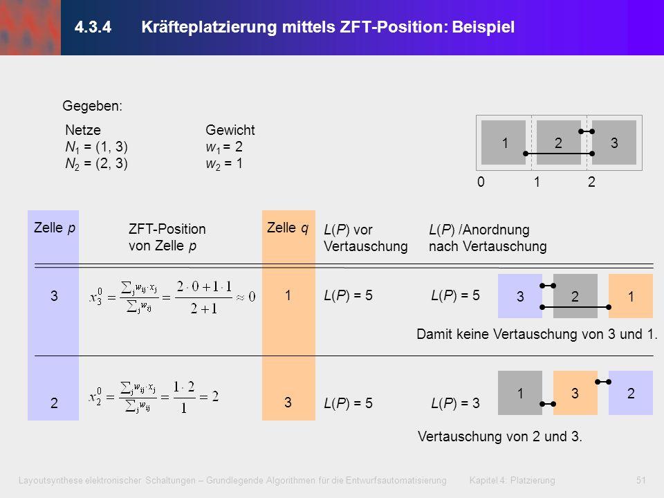 Layoutsynthese elektronischer Schaltungen – Grundlegende Algorithmen für die Entwurfsautomatisierung Kapitel 4: Platzierung51 NetzeGewicht N 1 = (1, 3