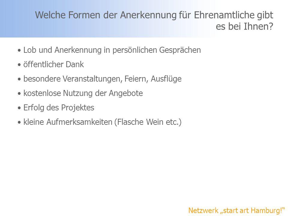 Netzwerk start art Hamburg! Welche Formen der Anerkennung für Ehrenamtliche gibt es bei Ihnen? Lob und Anerkennung in persönlichen Gesprächen öffentli