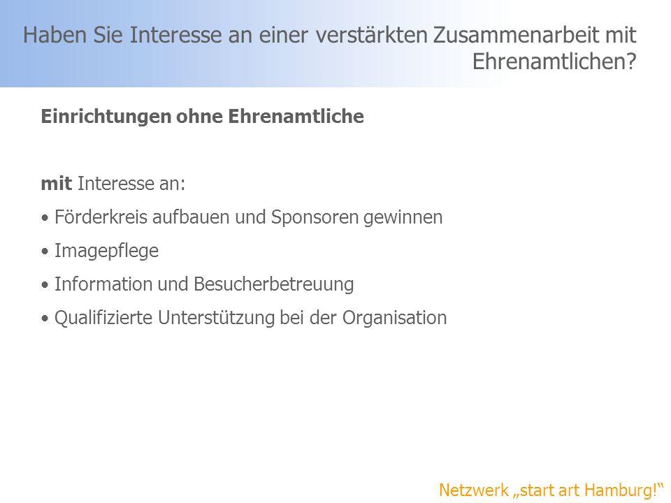 Netzwerk start art Hamburg! Haben Sie Interesse an einer verstärkten Zusammenarbeit mit Ehrenamtlichen? Einrichtungen ohne Ehrenamtliche mit Interesse