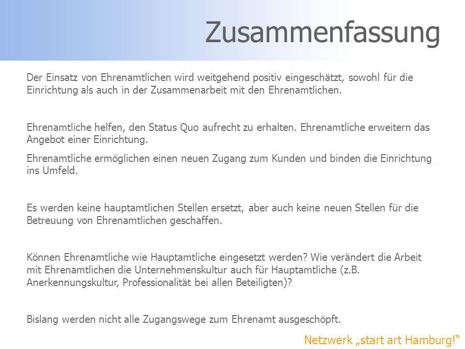 Netzwerk start art Hamburg! Zusammenfassung Der Einsatz von Ehrenamtlichen wird weitgehend positiv eingeschätzt, sowohl für die Einrichtung als auch i