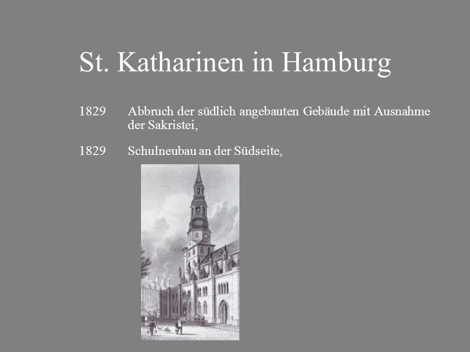St. Katharinen in Hamburg 1829Abbruch der südlich angebauten Gebäude mit Ausnahme der Sakristei, 1829Schulneubau an der Südseite,