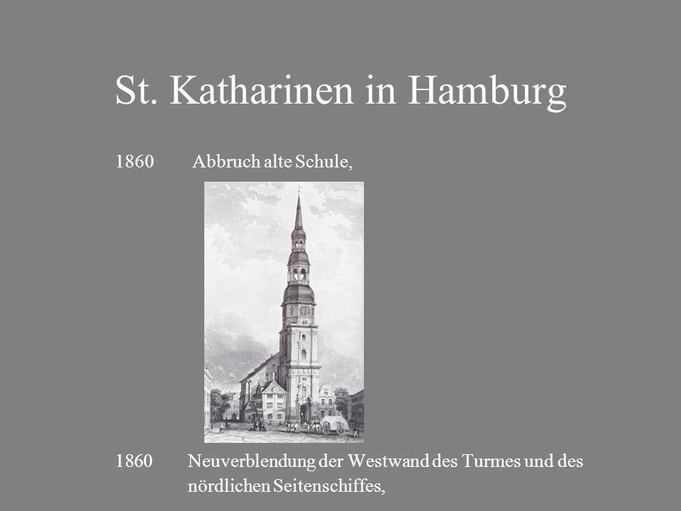 St. Katharinen in Hamburg 1860 Abbruch alte Schule, 1860 Neuverblendung der Westwand des Turmes und des nördlichen Seitenschiffes,