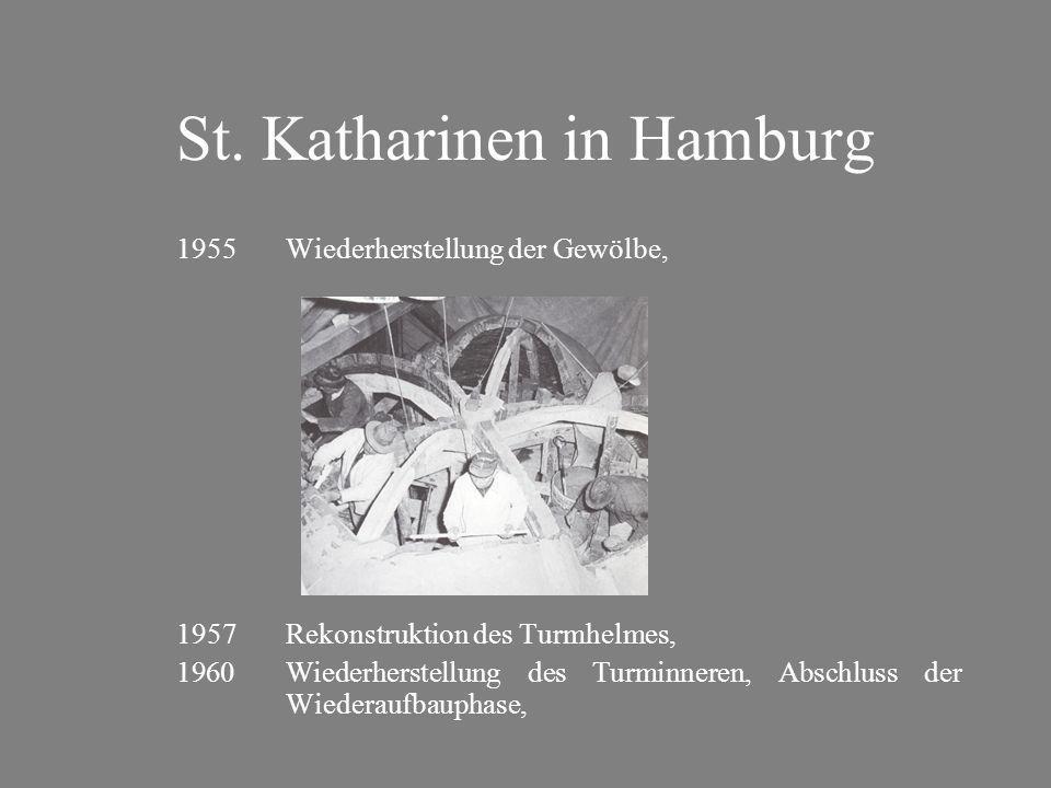 St. Katharinen in Hamburg 1955Wiederherstellung der Gewölbe, 1957Rekonstruktion des Turmhelmes, 1960Wiederherstellung des Turminneren, Abschluss der W