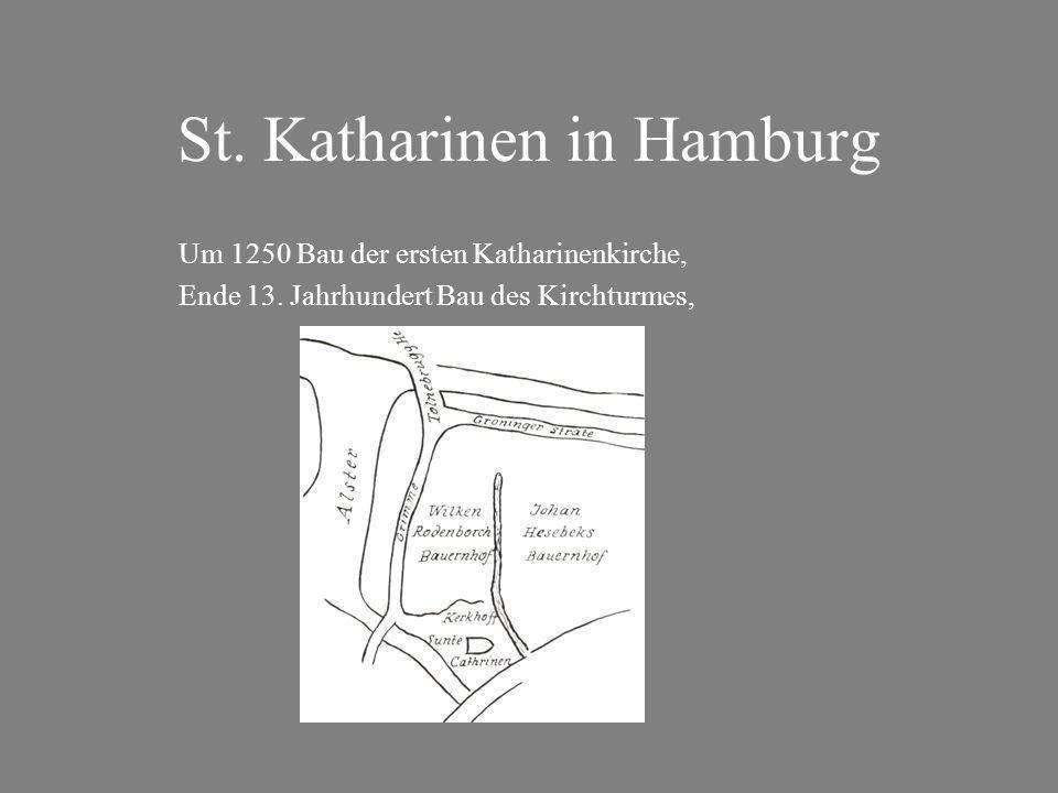 St. Katharinen in Hamburg Um 1250 Bau der ersten Katharinenkirche, Ende 13.