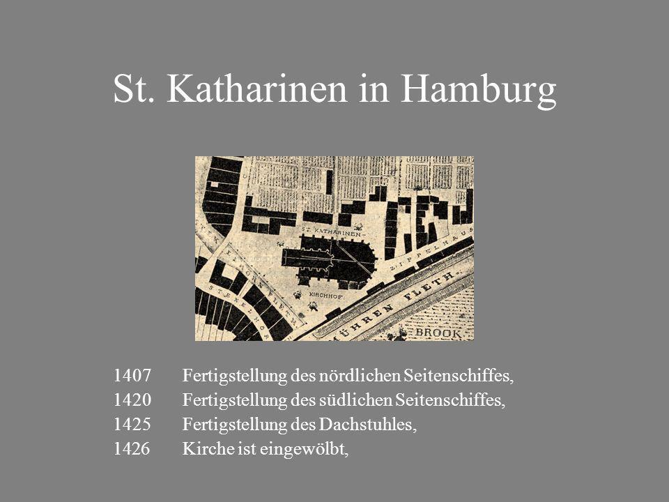 St. Katharinen in Hamburg 1407Fertigstellung des nördlichen Seitenschiffes, 1420Fertigstellung des südlichen Seitenschiffes, 1425Fertigstellung des Da