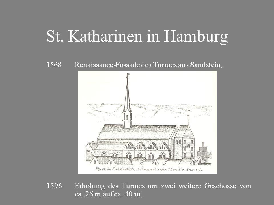 St. Katharinen in Hamburg 1568Renaissance-Fassade des Turmes aus Sandstein, 1596 Erhöhung des Turmes um zwei weitere Geschosse von ca. 26 m auf ca. 40
