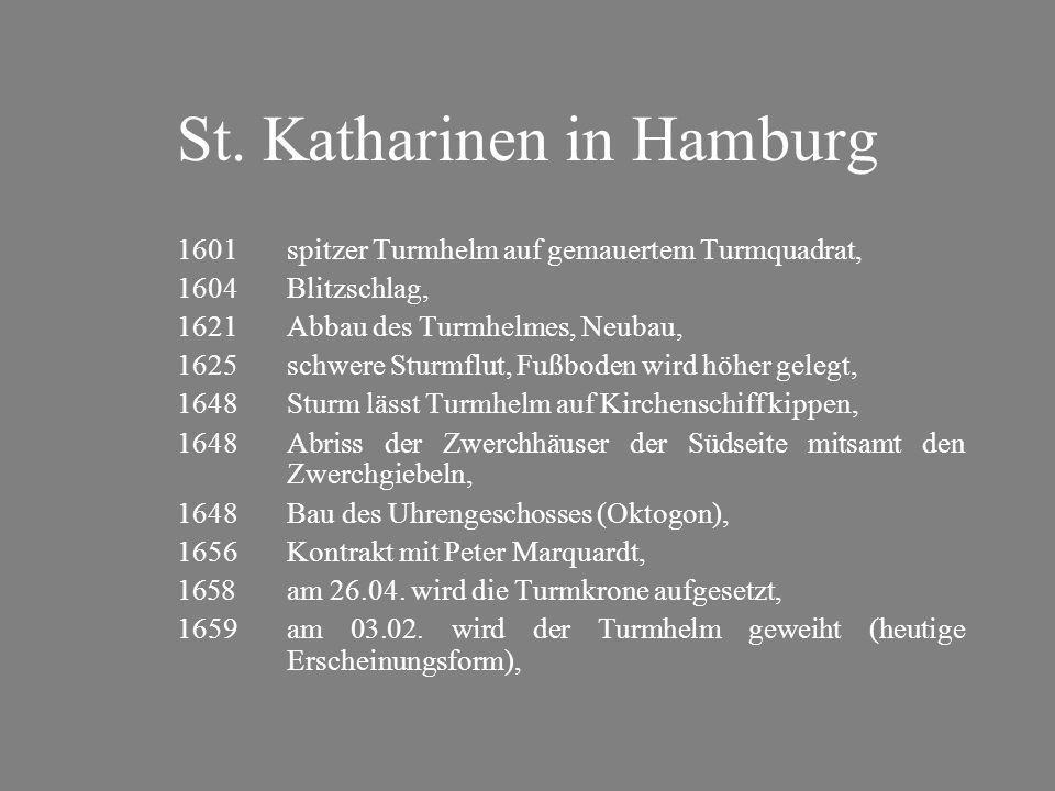 St. Katharinen in Hamburg 1601spitzer Turmhelm auf gemauertem Turmquadrat, 1604Blitzschlag, 1621Abbau des Turmhelmes, Neubau, 1625schwere Sturmflut, F